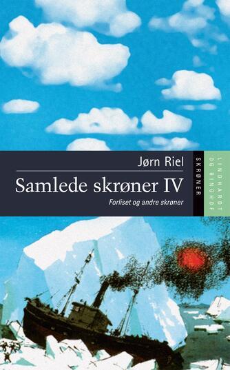 Jørn Riel: Samlede skrøner. 4, Forliset og andre skrøner