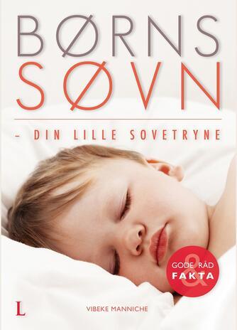 Vibeke Manniche: Børns søvn : din lille sovetryne : gode råd & fakta