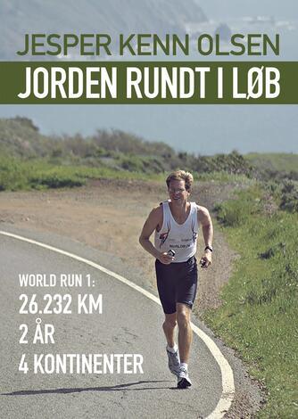 Jesper Kenn Olsen: Jorden rundt i løb : world run 1 : 26.232 km, 2 år, 4 kontinenter