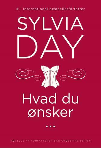 Sylvia Day: Hvad du ønsker - : novelle