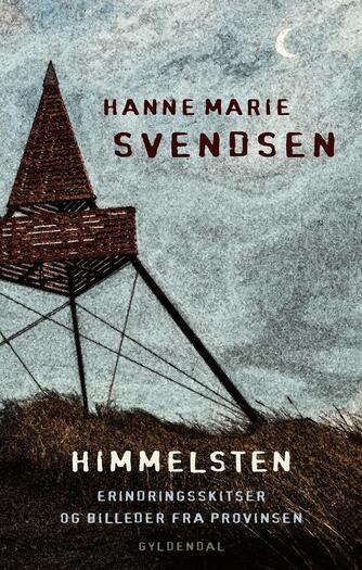 Hanne Marie Svendsen (f. 1933): Himmelsten : erindringsskitser og billeder fra provinsen