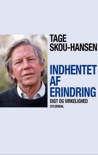 Tage Skou-Hansen: Indhentet af erindring : digt og virkelighed