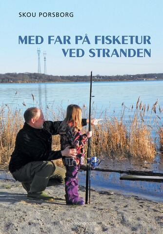 Skou Porsborg: Med far på fisketur ved stranden