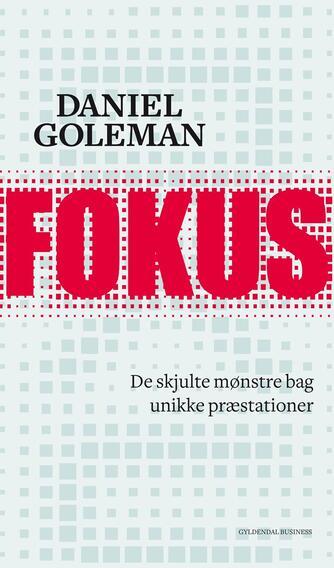 Daniel Goleman: Fokus : de skjulte mønstre bag unikke præstationer