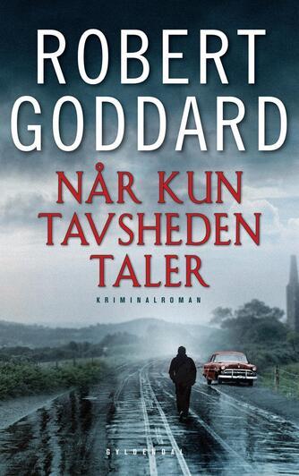 Robert Goddard: Når kun tavsheden taler : kriminalroman