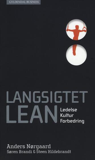 Anders Nørgaard (f. 1970-09-13), Søren Brandi, Steen Hildebrandt: Langsigtet lean : ledelse, kultur, forbedring