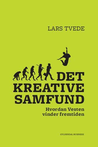 Lars Tvede: Det kreative samfund : hvordan Vesten vinder fremtiden