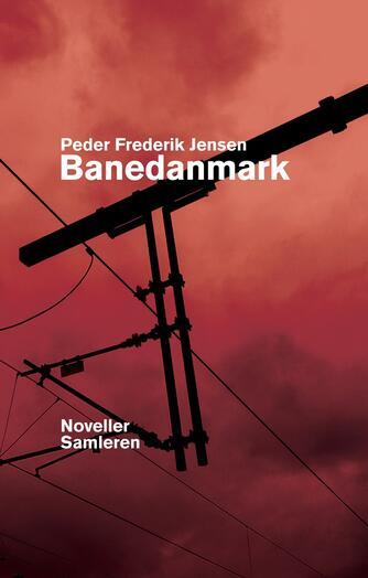 Peder Frederik Jensen: Banedanmark : noveller