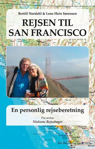 Bertill Nordahl, Lene Hein Sørensen: Rejsen til San Francisco - en personlig rejseberetning