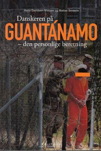 : Danskeren på Guantánamo : den personlige beretning