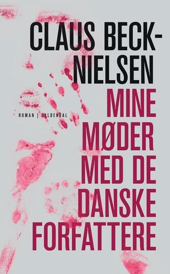Claus Beck-Nielsen: Mine møder med de danske forfattere : et spejlkabinet : roman