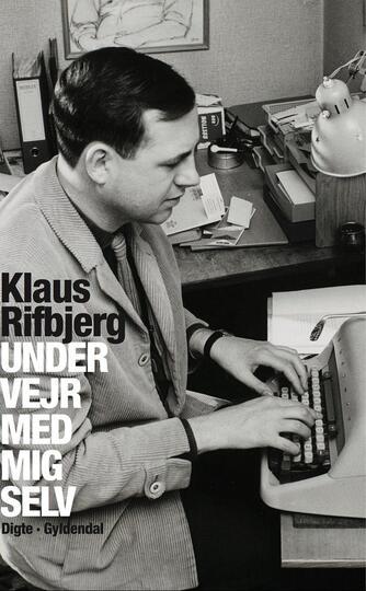 Klaus Rifbjerg: Under vejr med mig selv : digte