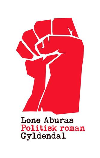 Lone Aburas (f. 1979): Politisk roman : roman