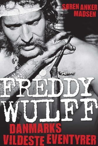 Freddy Wulff: Danmarks vildeste eventyrer