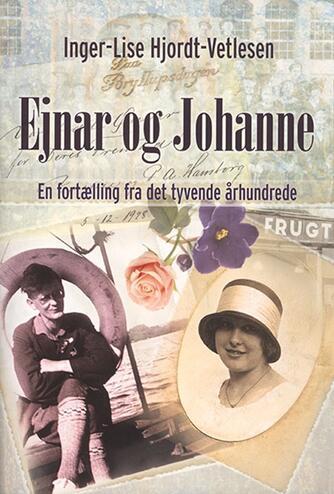 Inger-Lise Hjordt-Vetlesen: Ejnar og Johanne : en fortælling fra det tyvende århundrede