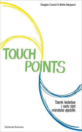 Douglas R. Conant, Mette Nørgaard: Touchpoints : tænk ledelse i selv det mindste øjeblik