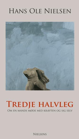 Hans Ole Nielsen (f. 1930): Tredje halvleg : om en mands møde med kræften og sig selv