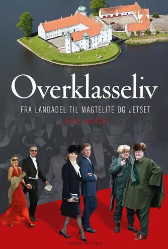 Søren Jakobsen (f. 1940): Overklasseliv : fra landadel til magtelite og jetset