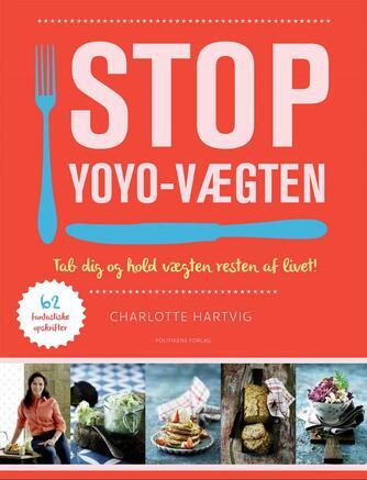 Charlotte Hartvig: Stop yoyo-vægten : tab dig og hold vægten resten af livet!