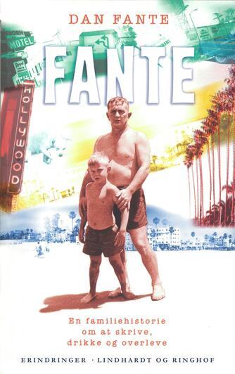 Dan Fante: Fante : en familiehistorie om at skrive, drikke og overleve