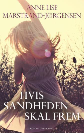 Anne Lise Marstrand-Jørgensen: Hvis sandheden skal frem : roman
