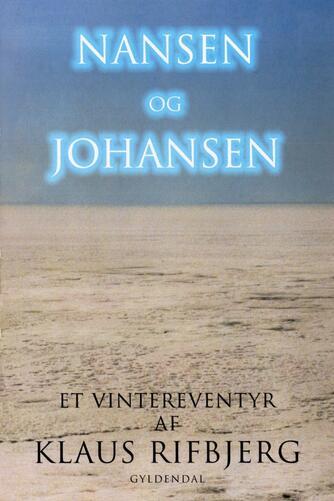Klaus Rifbjerg: Nansen og Johansen : et vintereventyr