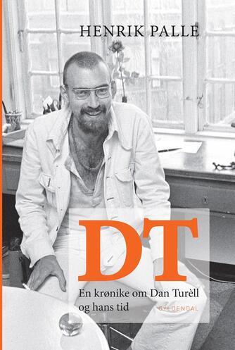 Henrik Palle: DT - en krønike om Dan Turèll og hans tid