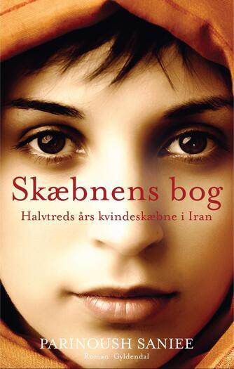Parinoush Saniee: Skæbnens bog : halvtreds års kvindeskæbne i Iran : roman