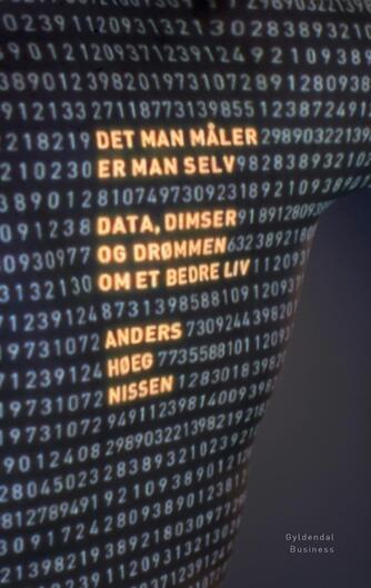 Anders Høeg Nissen: Det man måler er man selv : data, dimser og drømmen om et bedre liv