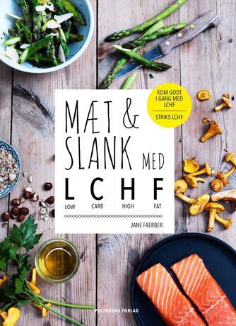 Jane Faerber: Mæt & slank med LCHF : low carb, high fat