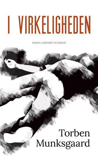 Torben Munksgaard: I virkeligheden : roman