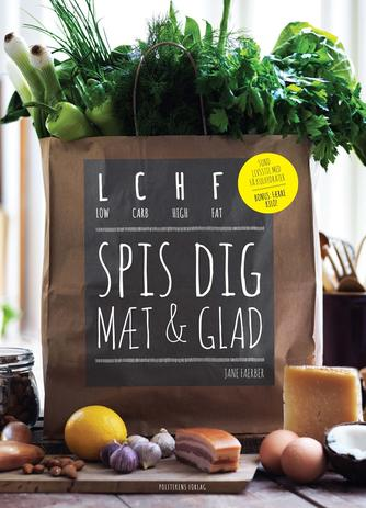 Jane Faerber: Spis dig mæt & glad : LCHF : low carb, high fat