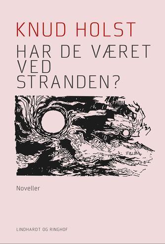 Knud Holst (f. 1936): Har De været ved stranden? : noveller