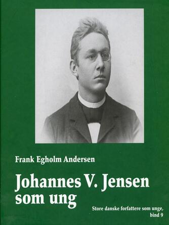 Frank Egholm Andersen: Johannes V. Jensen som ung