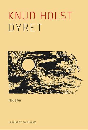 Knud Holst (f. 1936): Dyret : noveller