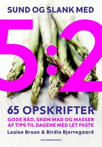 Louise Bruun, Birdie Bjerregaard: Sund og slank med 5:2 : 65 opskrifter