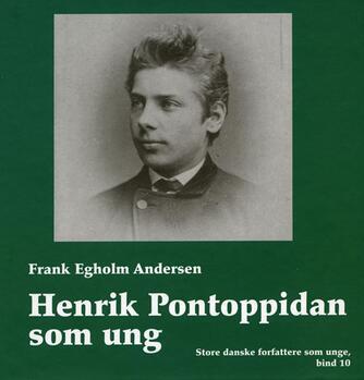 Frank Egholm Andersen: Henrik Pontoppidan som ung