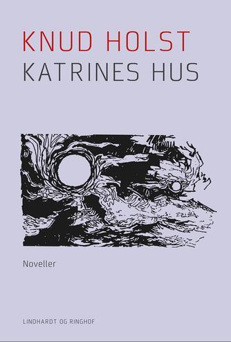 Knud Holst (f. 1936): Katrines hus : noveller