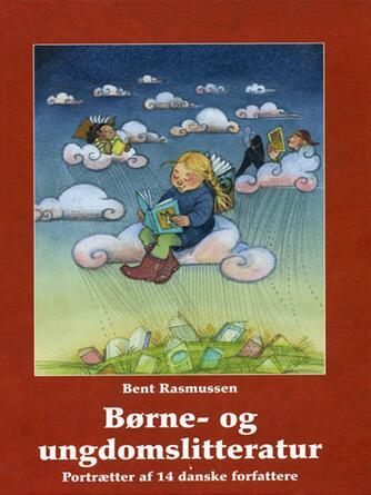 Bent Rasmussen (f. 1941): Børne- og ungdomslitteratur. 1, Portrætter af 14 danske forfattere