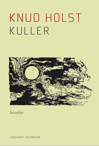 Knud Holst (f. 1936): Kuller : noveller