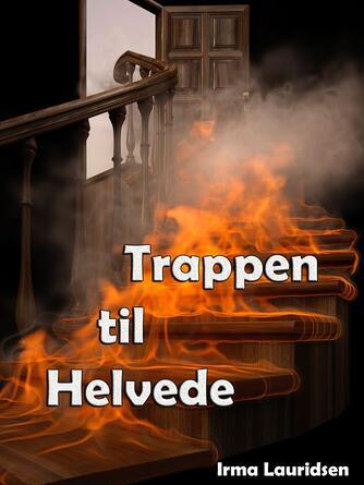 Irma Lauridsen (f. 1948): Trappen til helvede