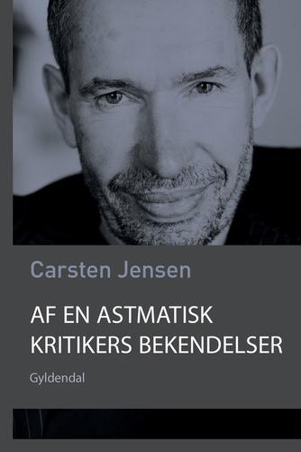 Carsten Jensen (f. 1952): Af en astmatisk kritikers bekendelser