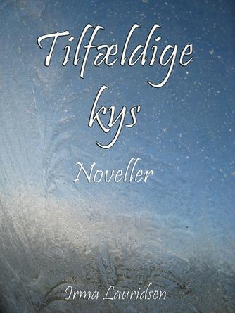 Irma Lauridsen (f. 1948): Tilfældige kys : noveller