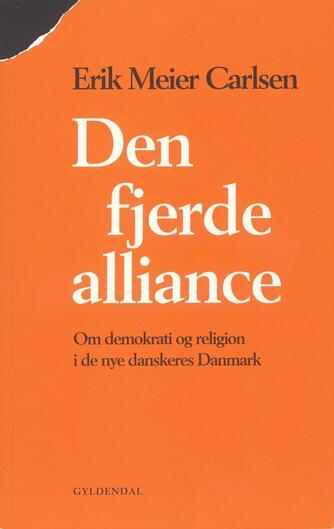 Erik Meier Carlsen: Den fjerde alliance : om demokrati og religion i de nye danskeres Danmark