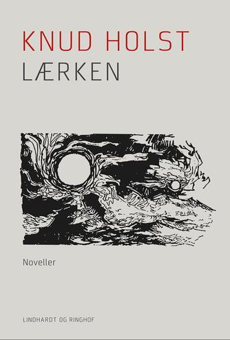 Knud Holst (f. 1936): Lærken : noveller