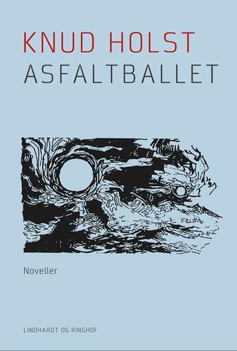 Knud Holst (f. 1936): Asfaltballet : noveller