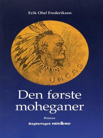Erik Oluf Frederiksen (f. 1947): Den første moheganer : roman