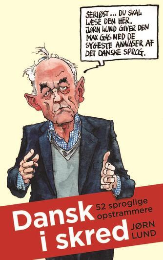 Jørn Lund (f. 1946): Dansk i skred : 52 sproglige opstrammere