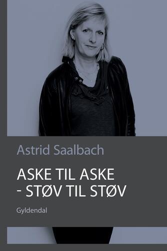 Astrid Saalbach: Aske til aske, støv til støv