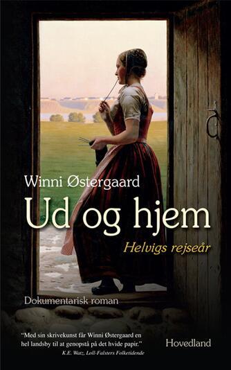 Winni Østergaard: Ud og hjem : Helvigs rejseår : dokumentarisk roman
